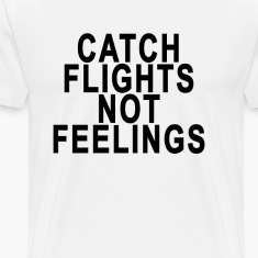 catch_flights_not_feelings_womens_tshirt