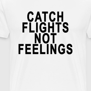 catch_flights_not_feelings_womens_tshirt - Men's Premium T-Shirt