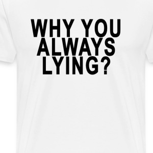 why_you_always_lying_womens_tshirts - Men's Premium T-Shirt