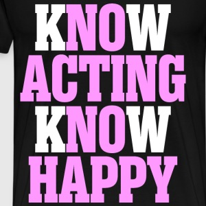 Know Acting Know Happy - Men's Premium T-Shirt
