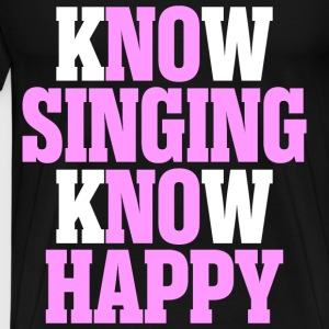 Know Singing Know Happy - Men's Premium T-Shirt
