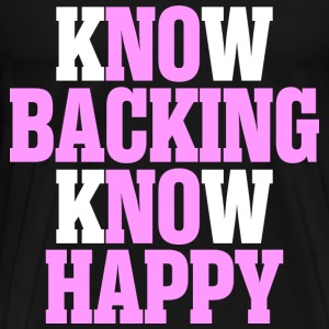 Know Backing Know Happy - Men's Premium T-Shirt