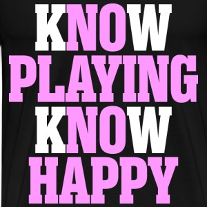 Know Playing Know Happy - Men's Premium T-Shirt