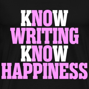 Know Writing Know Happiness - Men's Premium T-Shirt