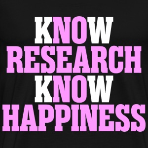 Know Research Know Happiness - Men's Premium T-Shirt