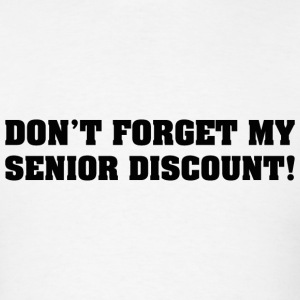 Don't Forget My Senior Discount! - Men's T-Shirt
