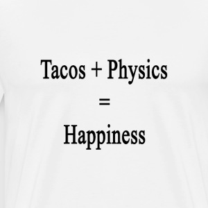 tacos_plus_physics_equals_happiness T-Shirts - Men's Premium T-Shirt