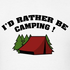 I'd Rather Be Camping!