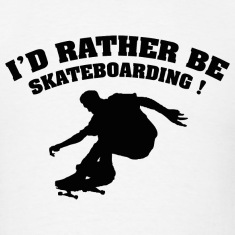 I'd Rather Be Skateboarding