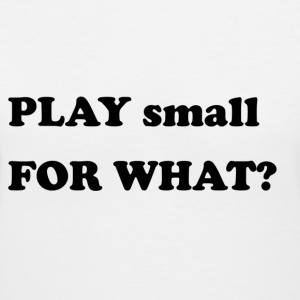 Play small for What? - Women's V-Neck T-Shirt