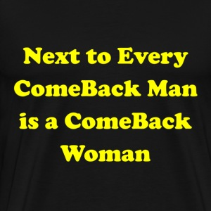 Next  to Every Comeback Man  T-Shirts - Men's Premium T-Shirt