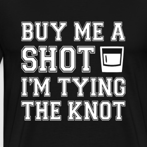 Buy Me a Shot I'm Tying Knot funny bachelor party - Men's Premium T-Shirt