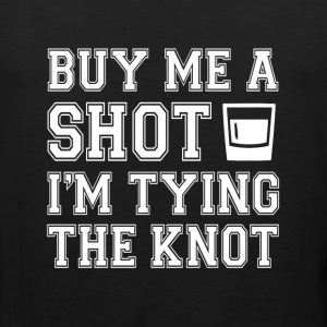 Buy Me a Shot I'm Tying Knot funny bachelor party - Men's Premium Tank