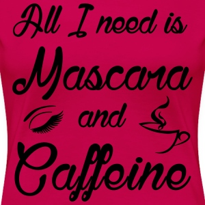 All I need is Mascara & Caffeine  - Women's Premium T-Shirt