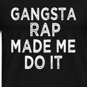 Gangsta Rap Made me Do it funny - Men's Premium T-Shirt