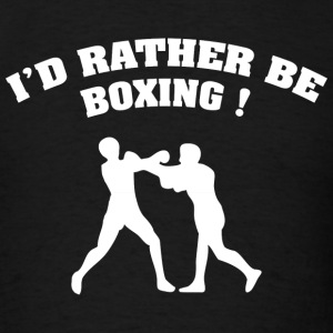 I'd Rather Be Boxing - Men's T-Shirt