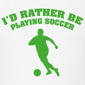 I'd Rather Be Playing Soccer - Men's T-Shirt