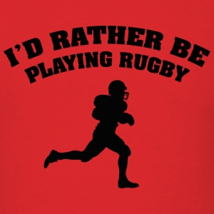 I'd Rather Be Playing Rugby - Men's T-Shirt