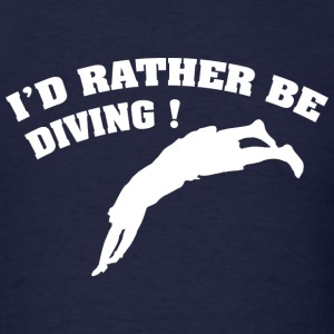 I'd Rather Be Diving - Men's T-Shirt