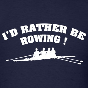 I'd Rather Be Rowing - Men's T-Shirt