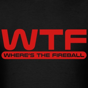 WTF - Where's The Fireball T-Shirts - Men's T-Shirt