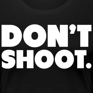 Don't Shoot Shirt Women's T-Shirts - Women's Premium T-Shirt