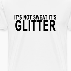 its_not_sweat_its_glitter