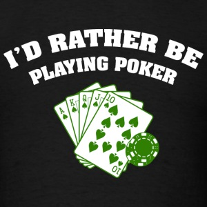I'd Rather Be Playing Poker - Men's T-Shirt