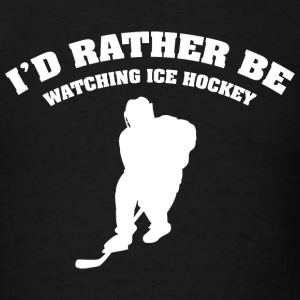 I'd Rather Be Watching Ice Hockey - Men's T-Shirt