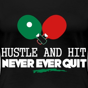 table tennis: hustle and hit never ever quit Women's T-Shirts - Women's Premium T-Shirt