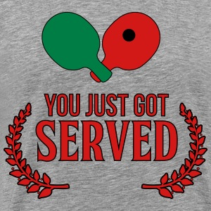 ping pong: you just got served T-Shirts - Men's Premium T-Shirt