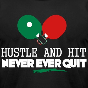 table tennis: hustle and hit never ever quit T-Shirts - Men's T-Shirt by American Apparel