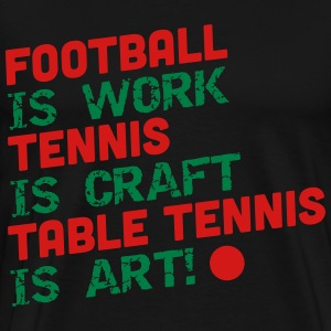 football is work, tennis is craft, table tennis T-Shirts - Men's Premium T-Shirt