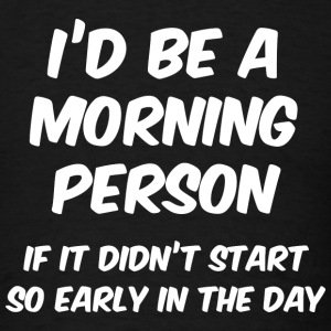 I'd Be A Morning Person - Men's T-Shirt