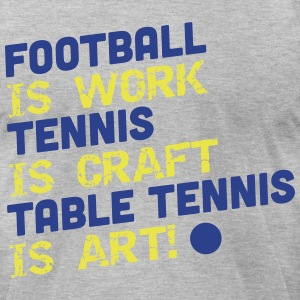football is work, tennis is craft, table tennis T-Shirts - Men's T-Shirt by American Apparel