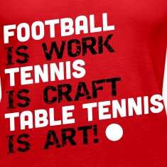 football is work, tennis is craft, table tennis Tanks