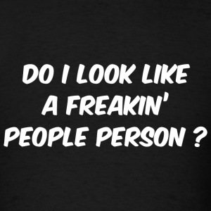 Do I Look Like A Freakin' People Person? - Men's T-Shirt