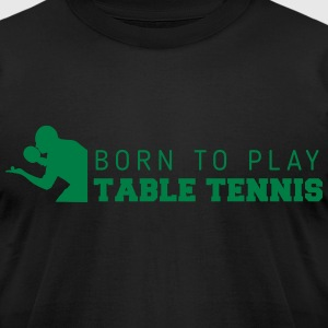 born to play table tennis T-Shirts - Men's T-Shirt by American Apparel