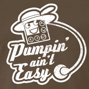 Pumpin Ain't Easy T-Shirts - Men's Premium T-Shirt
