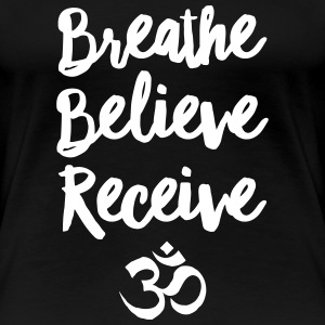 Breathe, Believe, Receive, Om Women's T-Shirts - Women's Premium T-Shirt