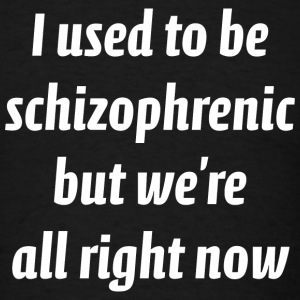 I Used To Be Schizophrenic - Men's T-Shirt