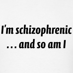 I'm Schizophrenic - Men's T-Shirt