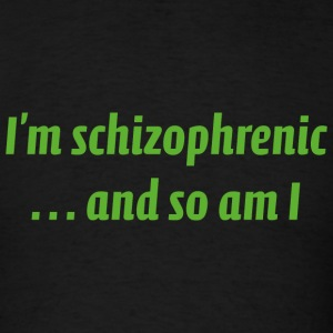 I'm Schizophrenic... And So Am I - Men's T-Shirt