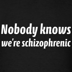 Nobody Knows We're Schizophrenic - Men's T-Shirt