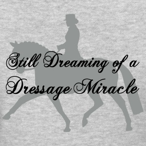 Dreaming of a Dressage Miracle  Women's T-Shirts - Women's T-Shirt