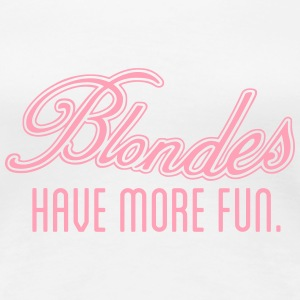 Blondes Have More Fun Women's T-Shirts - Women's Premium T-Shirt