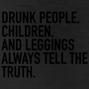 DRUNK PEOPLE ALWAYS TELL THE TRUTH Bottoms - Leggings