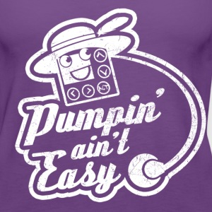 Pumpin Ain't Easy Tanks - Women's Premium Tank Top