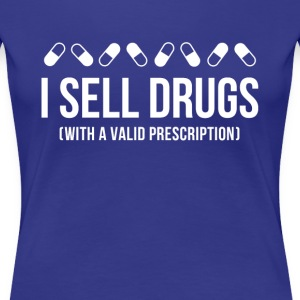 I sell drugs Pharmacist T-shirt Women's T-Shirts - Women's Premium T-Shirt