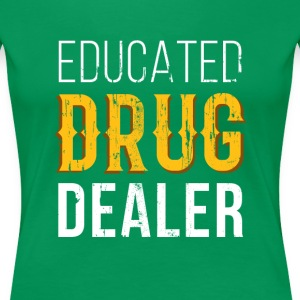 Educated Drug Dealer Pharmacist T-shirt Women's T-Shirts - Women's Premium T-Shirt